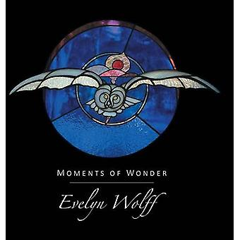 Moments of Wonder by Wolff & Evelyn