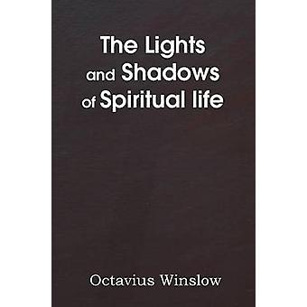 The Lights and Shadows of Spiritual Life by Winslow & Octavius