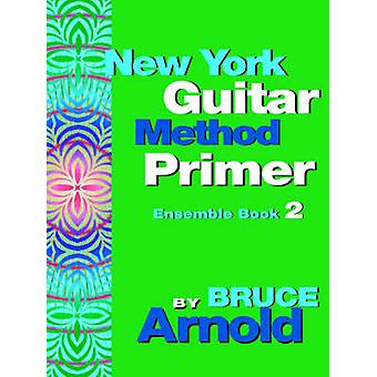 New York Guitar Method Primer Ensemble Book 2 by Arnold & Bruce