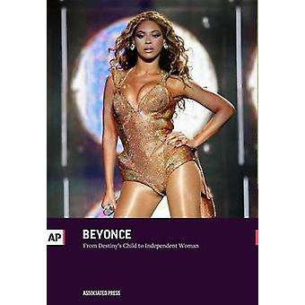 Beyonce From Destinys Child to Independent Woman by Press & The Associated