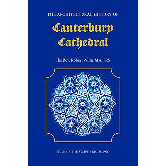 The Architectural History of Canterbury Cathedral by Willis & R