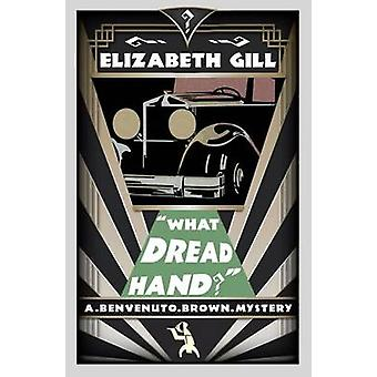 What Dread Hand A Benvenuto Brown Mystery by Gill & Elizabeth