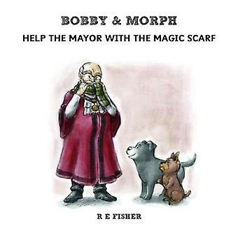 Bobby  Morph Help the Mayor with the Magic Scarf by Fisher & R. E.