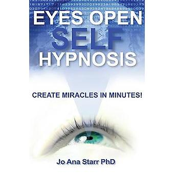 Eyes Open Self Hypnosis Create Miracles in Minutes by Starr PhD & Jo Ana