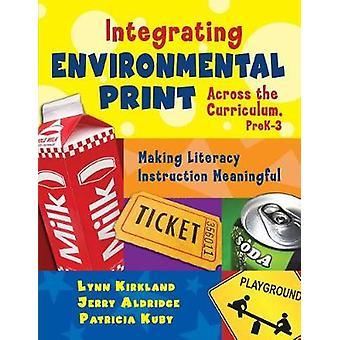 Integrating Environmental Print Across the Curriculum PreK3 by Lynn KirklandJerry AldridgePatricia Kuby