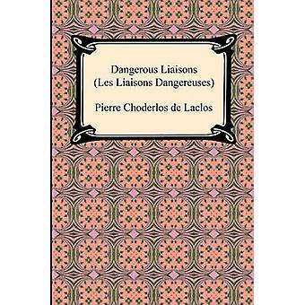 Dangerous Liaisons Les Liaisons Dangereuses von Choderlos De Laclos & Pierre