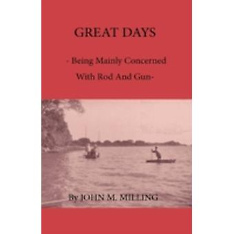Great Days  Being Mainly Concerned With Rod And Gun by Milling & John M.