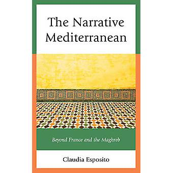 The Narrative Mediterranean Beyond France and the Maghreb by Esposito