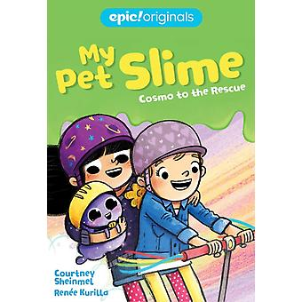 Cosmo to the Rescue My Pet Slime Book 2 by Courtney Sheinmel