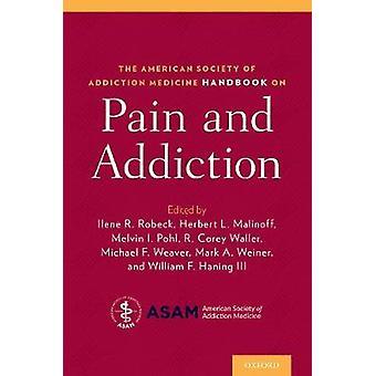 The American Society of Addiction Medicine Handbook on Pain and Addic