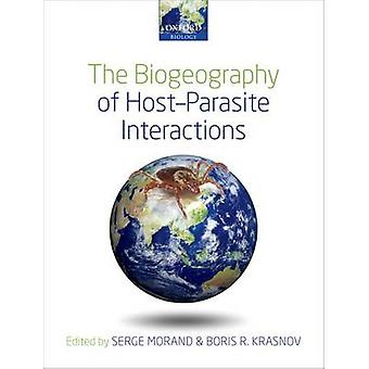 The Biogeography of Host-Parasite Interactions by Serge Morand - 9780