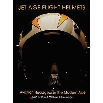 Jet Age Flight Helmets - Aviation Headgear in the Modern Age by Alan R