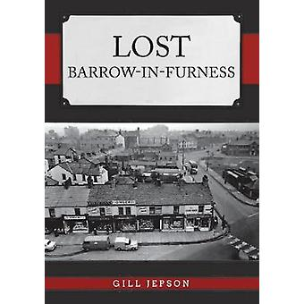 Lost Barrow-in-Furness by Gill Jepson - 9781445690674 Book