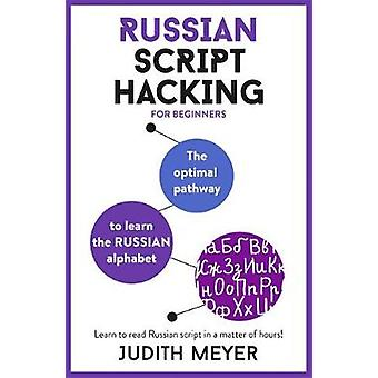 Russian Script Hacking - The optimal pathway to learn the Russian alph