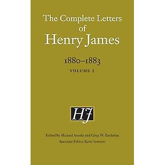 The Complete Letters of Henry James - 1880-1883 - Volume 2 by Henry Ja