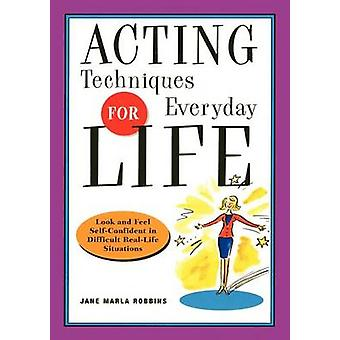 Acting Techniques for Everyday Life - Look and Feel Self-Confident in