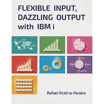 Flexible Input - Dazzling Output with IBM I by Rafael Victoria-Pereir