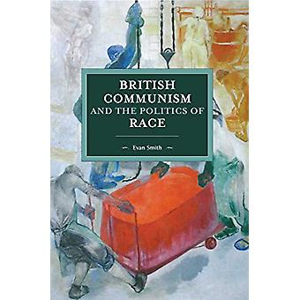 British Communism And The Politics Of Race by Tony Smith - 9781608469