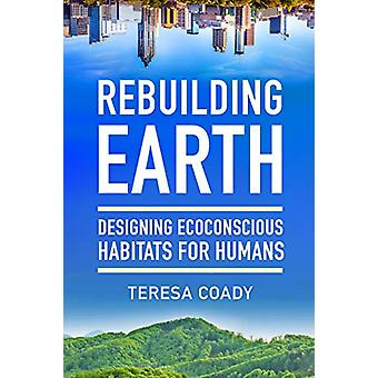 Rebuilding Earth - Designing Ecoconscious Habitats for Humans by Teres