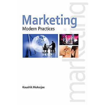 Marketing - Modern Practices by Kaushik Mukherjee - 9788131427279 Book
