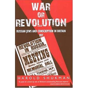 War or Revolution - Russian Jews and Conscription in Britain - 1917 by