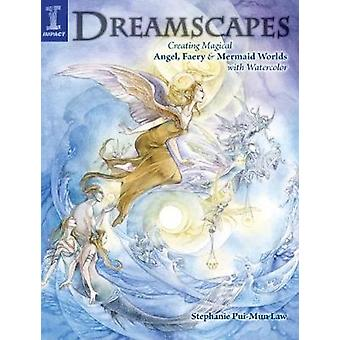 Dreamscapes  Creating Magical Angel Faery amp Mermaid Worlds with Watercolor by Stephanie Pui Mun Law