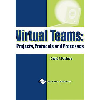 Virtual Teams - Projects - Protocols and Processes by David Pauleen -