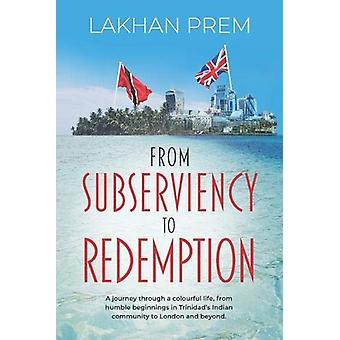 From Subserviency to Redemption - A journey through a colourful life -