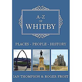 A-Z Whitby - Places-People-historia Ian Thompson - 9781445693064
