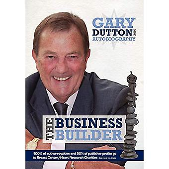 Gary Dutton Autobiography - The Business Builder by Gary Dutton - 9780