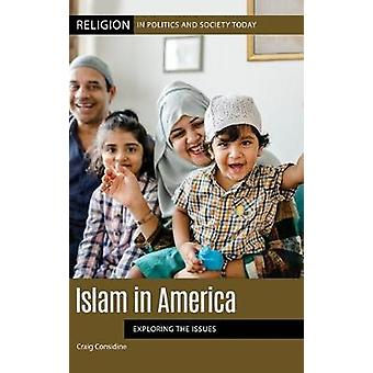Islam in America - Exploring the Issues by Craig Considine - 978144086
