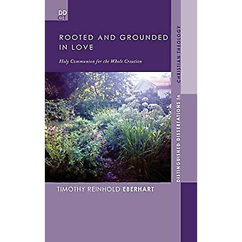 Rooted and Grounded in Love by Timothy Reinhold Eberhart - 9781498209