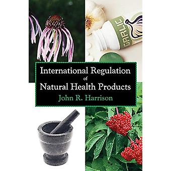 International Regulation of Natural Health Products by John R Harriso