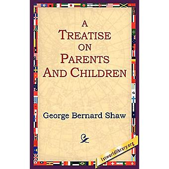 A Treatise on Parents and Children by George Bernard Shaw - 978159540