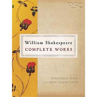 The RSC Shakespeare The Complete Works The Complete Works by Jonathan BateEric Rasmussen