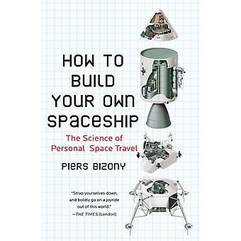Cómo construir su propia nave espacial La ciencia de los viajes espaciales personales por Piers Bizony