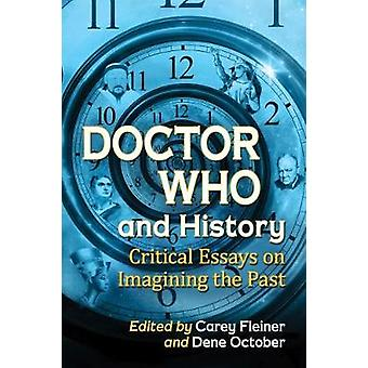 Doctor Who and History  Critical Essays on Imagining the Past by Edited by Dene October & Edited by Carey Fleiner