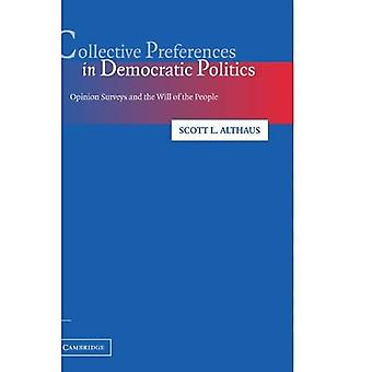 Collective Preferences in Democratic Politics : Opinion Surveys and the Will of the People