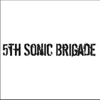 5th Sonic Brigade - 5th Sonic Brigade [CD] USA import