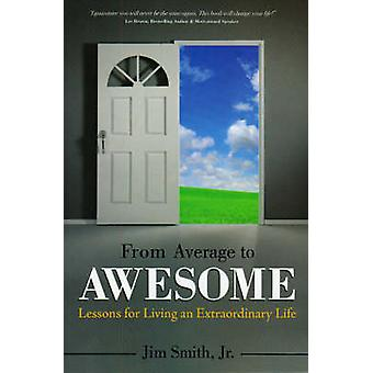 From Average to Awesome - Lessons for Living an Extraordinary Life by