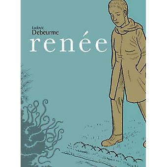 Renee by Ludovic Debeurme - Ludovic Debeurme - 9781603093040 Book