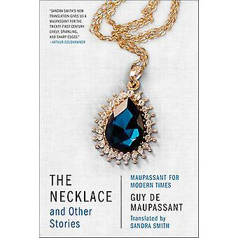 The Necklace and Other Stories - Maupassant for Modern Times by Guy De
