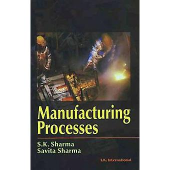 Manufacturing Processes by S. K. Sharma - Savita Sharma - 97881898664