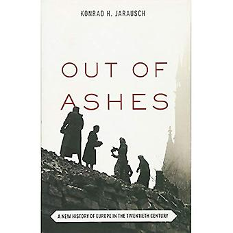 Out of Ashes: A New History of Europe in the Twentieth Century