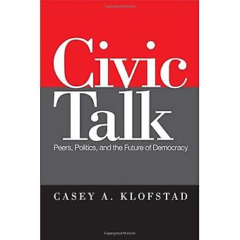 Civic Talk: Peers, Politics, and the Future of Democracy
