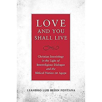 Kärlek och du skall leva: Christian soteriologi mot bakgrund av interreligiös dialog och bibliska begreppet Agape