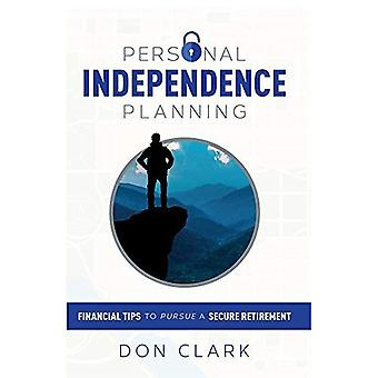 Personal Independence Planning: Financial Tips to� Pursue a Secure Retirement
