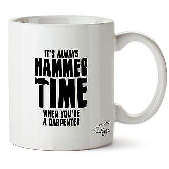 Hippowarehouse It's  Always Hammer Time When You're A Carpenter Printed Mug Cup Ceramic 10oz