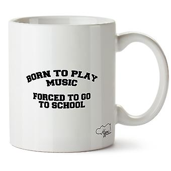 Hippowarehouse Born To Play Music Forced To Go To School Printed Mug Cup Ceramic 10oz