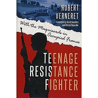 Teenage Resistance Fighter - With the Maquisards in Occupied France by